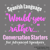 "Spanish ""Would you rather..."" Conversation Starters ~ Advanced"