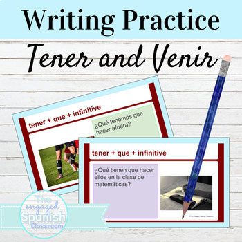 Spanish Writing Practice: Tener + que and Venir + a