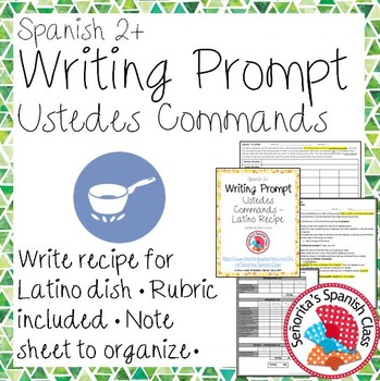 Spanish - Writing Prompt - Ustedes Commands with Latino Recipe