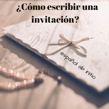 Spanish ab initio: how to write an invitation. Cómo escribir una invitación