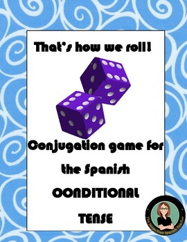 Spanish dice game for conjugation: Conditional Tense, That's how we ROLL!