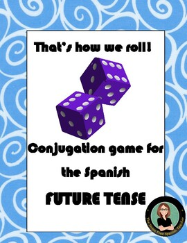 Spanish dice game for conjugation: Future Tense, That's how we ROLL!