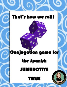 Spanish dice game for conjugation: SUBJUNCTIVE Tense That's How We Roll!
