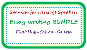 Spanish for heritage speakers - essay writing BUNDLE