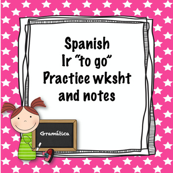 """Spanish ir """"to go"""" practice worksheet and notes"""