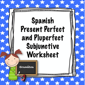 Spanish present perfect and pluperfect subjunctive worksheet