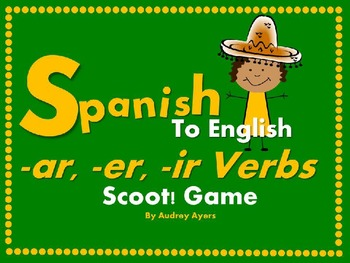Spanish to English Scoot! Game   -ar, -er, -ir Verbs and C
