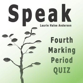 Speak by Laurie Halse Anderson Fourth Marking Period Quiz with Answer Key
