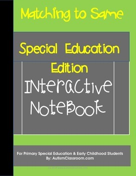 Special Education & Autism Edition Interactive Notebook - Matching to Same