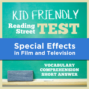 Special Effects in Film and Television KID FRIENDLY Reading Street Test