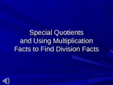 Special Quotients and Using Multiplication