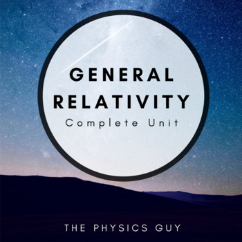 General Relativity Editable Physics Unit (Unit Plan, Daily Activities & Tests)