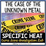 Specific Heat (Heat Capacity) Lab Investigation: The Case of the Unknown Metal