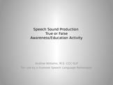 Speech Sound Production True/False Awareness and Education