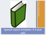 Speech report template: 0-3 year olds