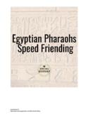 Speed Friending/ Learning: Egyptian Pharaohs