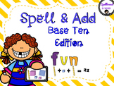 Spell & Add Base Ten Edition (ones, tens, hundreds, thousands)