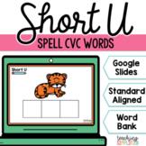 Spell CVC Words Short U Digital Resource for Google Slides