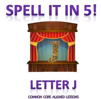 Spell It In 5! Letter J