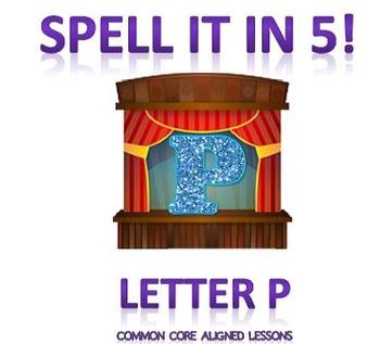 Spell It In 5! Letter P