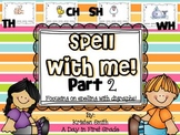 Spell With Me Part 2! Spelling words that contain the digraphs sh, ph, th, & wh