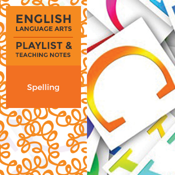 Spelling - Playlist and Teaching Notes