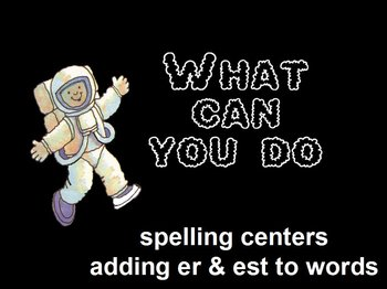 Journeys What Can You Do Flipchart Spelling Centers adding er & est to words