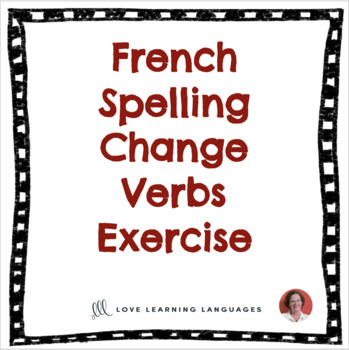 French Spelling Change Verbs Exercise - Verbes avec Changement d'Orthographe