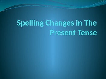 Spelling Changes in the Present Tense Power Point