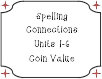 Spelling Connections Unit 1-6 Coin Value
