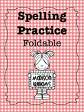 Spelling Practice; Spelling Foldable; Vocabulary practice