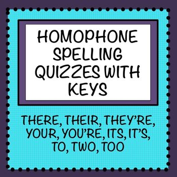 Homophone Spelling Quizzes (there/their/they're/its/it's/to/too/two/your/you're)