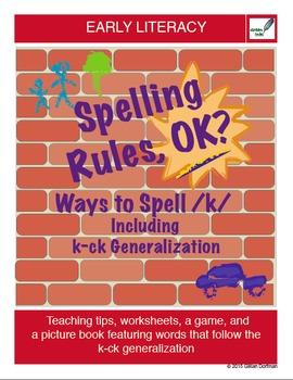 Spelling Rules, OK?  Ways to Spell /k/ Including k-ck Generalization
