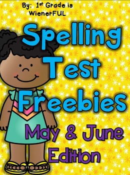 Spelling Test Freebies!!!!  May and June edition!  ENJOY! :o)