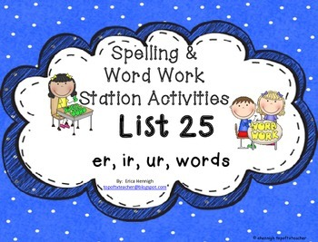 Spelling & Word Work Station Activities List 25 Er, Ir, and Ur Words -TEKS