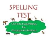 Spelling test Kindergarten Kids for subject topic:Common living beings