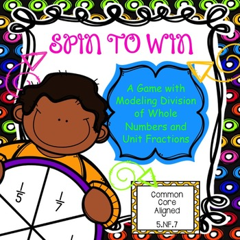 Spin to Win - Model Division of Whole Numbers and Unit Fra