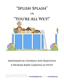 Splish Splash - or - You're All Wet!  ---  Problem Based Learning Math Activity