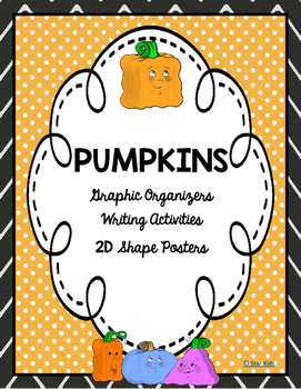 PUMPKINS - GRAPHIC ORGANIZERS AND 2D SHAPE POSTERS