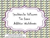 Spooktacular Halloween Ten Frame Addition Worksheets