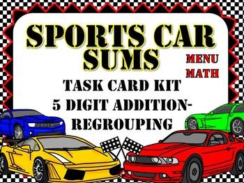 Sports Car Sums- 5 Digit Addition-Regrouping Task Card Kit- Menu Math
