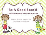 Be A Good Sport: A Social Language Activity Pack