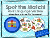 Spot the Match game for City / Town Vocabulary: Works in ANY Language / ESL