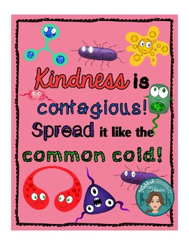 Spread Kindness  - Kindness is contagious! Spread it like the common cold!