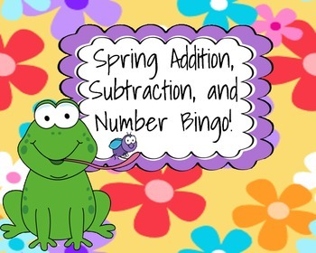 Spring Addition, Subtraction, and Number Bingo!