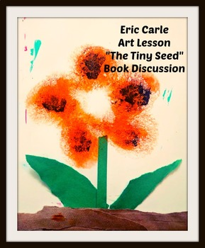 Spring Art Lesson Eric Carle Tiny Seed Close Reading ELA Project Discussion