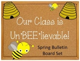 Spring Bulletin Board Idea Set.  Bees.  Our class is un'BEE'lievable.