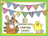 Spring Centers- 10 Common Core Literacy Centers