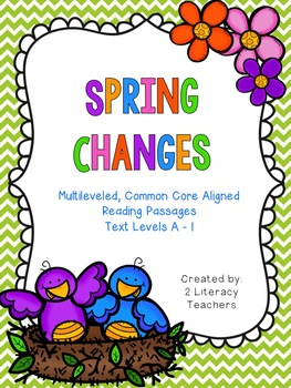 Spring Changes: CCSS Aligned Leveled Reading Passages and Activities Levels A-I