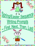 Spring/Easter- Sequence Writing Prompts - First - Next - Then - Last